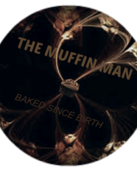 The Muffin-Man : Baked since Birth