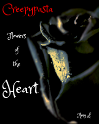 Creepypasta: Flowers of the Heart