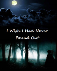 I Wish I Had Never Found Out