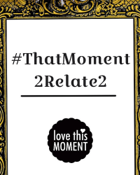 #ThoseMoments2Relate2