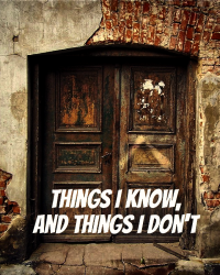 Things I Know, And Things I Don't