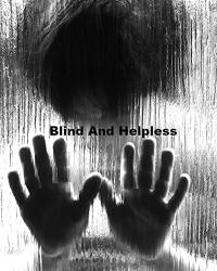 Blind and helpless