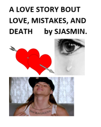 A LOVE STORY BOUT LOVE, MISTAKES UND DEATH!!!