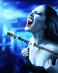 Why now! - Supernatural