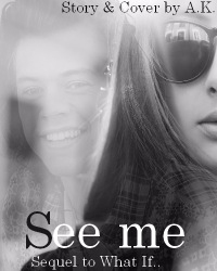 See me: The sequel to What If..  ~1D~