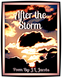 After the Storm ©2015 Poem By: J.L. Jacobs