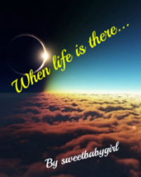 When life is there....
