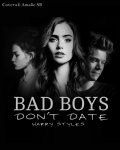 Bad boys don't date. -Harry Styles.