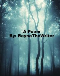 A Poem By: ReynaTheWriter