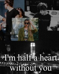 I´m half a heart without you