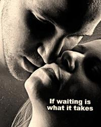 If Waiting Is What It Takes