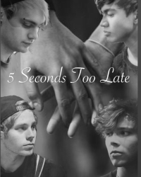 5 Seconds Too Late