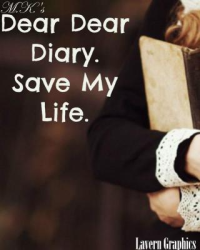 Dear dear diary. Save my life.