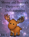 Moose and Beanie's Dictionary of Dictionaryness