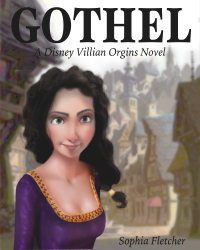 Gothel: A Disney Villian Orgins Novel