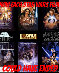 How Each Star Wars Film Could Have Ended