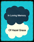 In Loving Memory of Hazel Grace