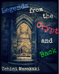 Legends from the Crypt and Back {Do you dare look behind you?~}