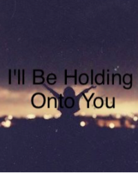 I'll Be Holding Onto You