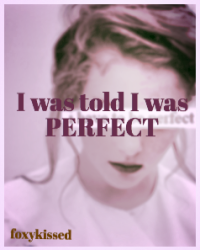 I was told I was perfect