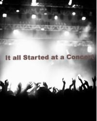 It all Started at a Concert