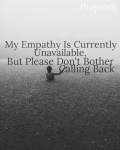 My Empathy Is Currently Unavailable, But Please Don't Bother Calling Back.