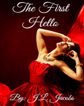 """The First Hello © 2015  (Rough Draft Version) By: J.L. Jacobs *Sequel to: """"The Final Goodbye""""*"""