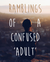 Ramblings of a Confused 'Adult'