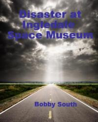 Disaster at Ingledale Space Museum