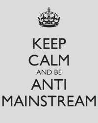 Keep Calm And Be Anti Mainstream