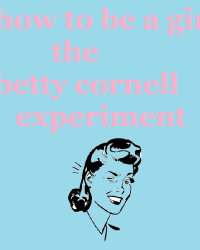How To Be A Girl: The Betty Cornell Experiment