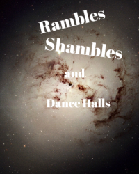Rambles, Shambles, and Dance Halls