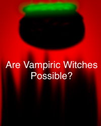 Are Vampiric Witches Possible?