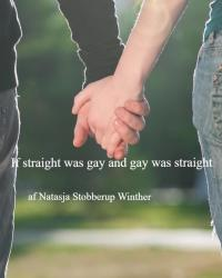 If straight was gay and gay was straight