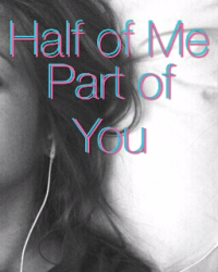 Half of Me Part of You