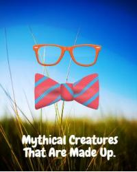 Mythical Creatures That Are Made Up.