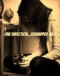 One Direction...Kidnapped me?!