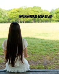 Supernatural Told By Me