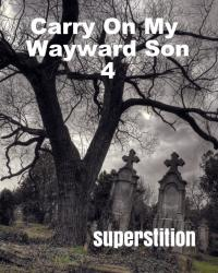 Carry On My Wayward Son 4