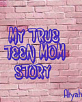 My True Teen-Mom Story