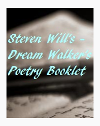 Steven Will's - Dream Walker's Poetry Booklet # 1