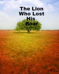 The Lion who lost his Roar