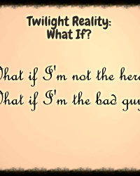 Twilight Reality: What if?