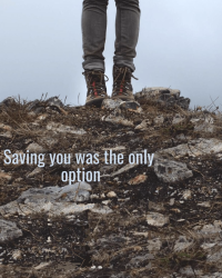 Saving You Was The Only Option