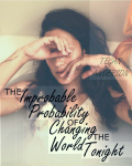 The Improbable Probability of Changing the World Tonight
