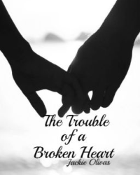 The Trouble of a Broken Heart