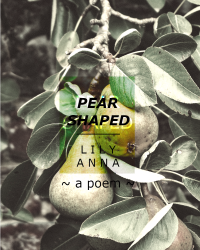 Pear Shaped ~ A Poem