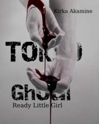 Tokyo Ghoul....Ready little girl