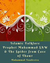 Islamic Folklore Prophet Muhammad SAW & The Spider from Cave of Thawr
