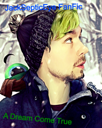 A Dream Come True (JackSepticEye FanFic)